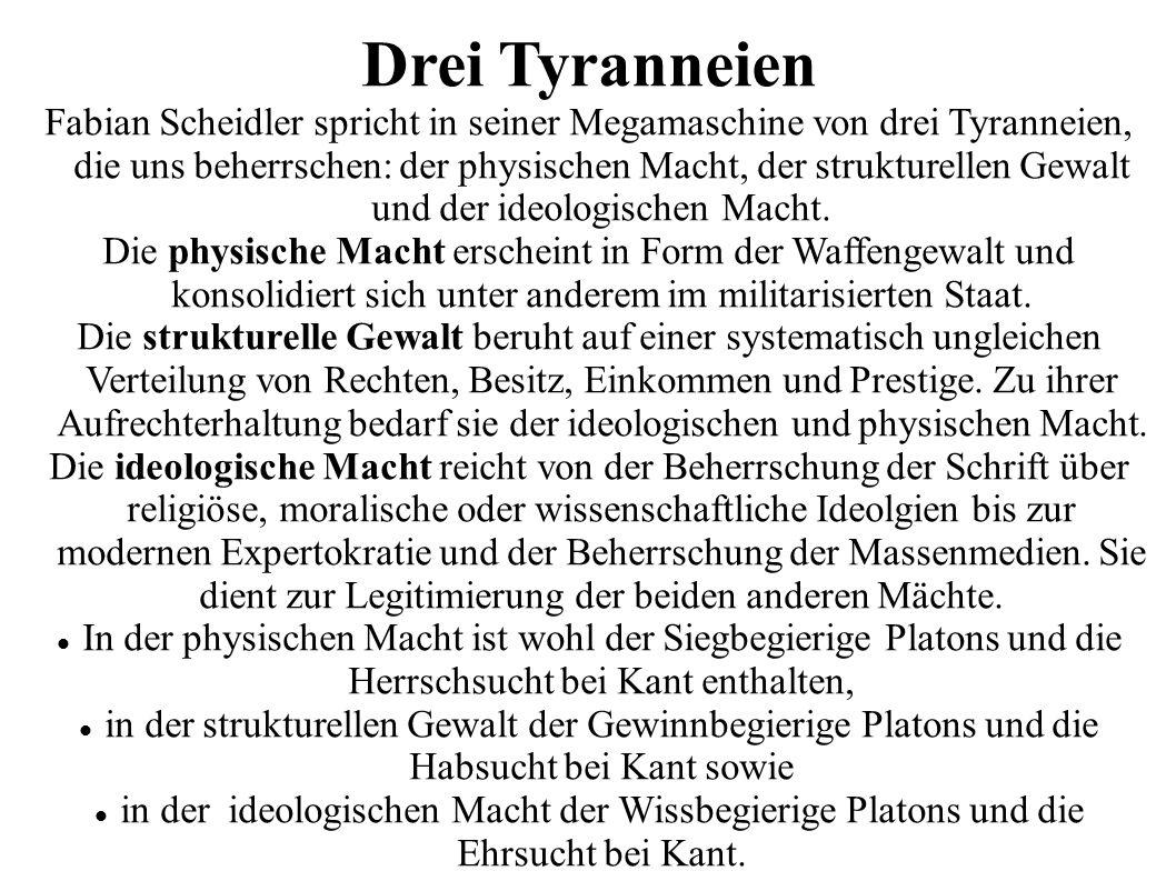 Drei Tyranneien Fabian Scheidler spricht in seiner Megamaschine von drei Tyranneien, die uns beherrschen: der physischen Macht, der strukturellen Gewalt und der ideologischen Macht.