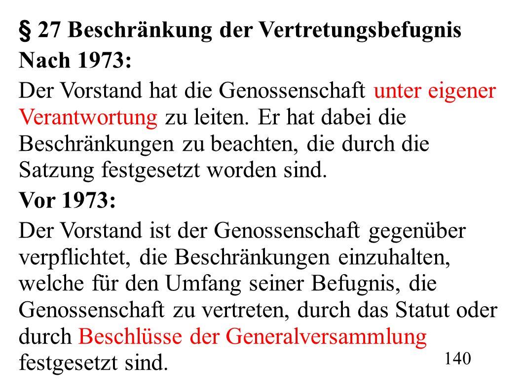 § 27 Beschränkung der Vertretungsbefugnis Nach 1973: Der Vorstand hat die Genossenschaft unter eigener Verantwortung zu leiten.