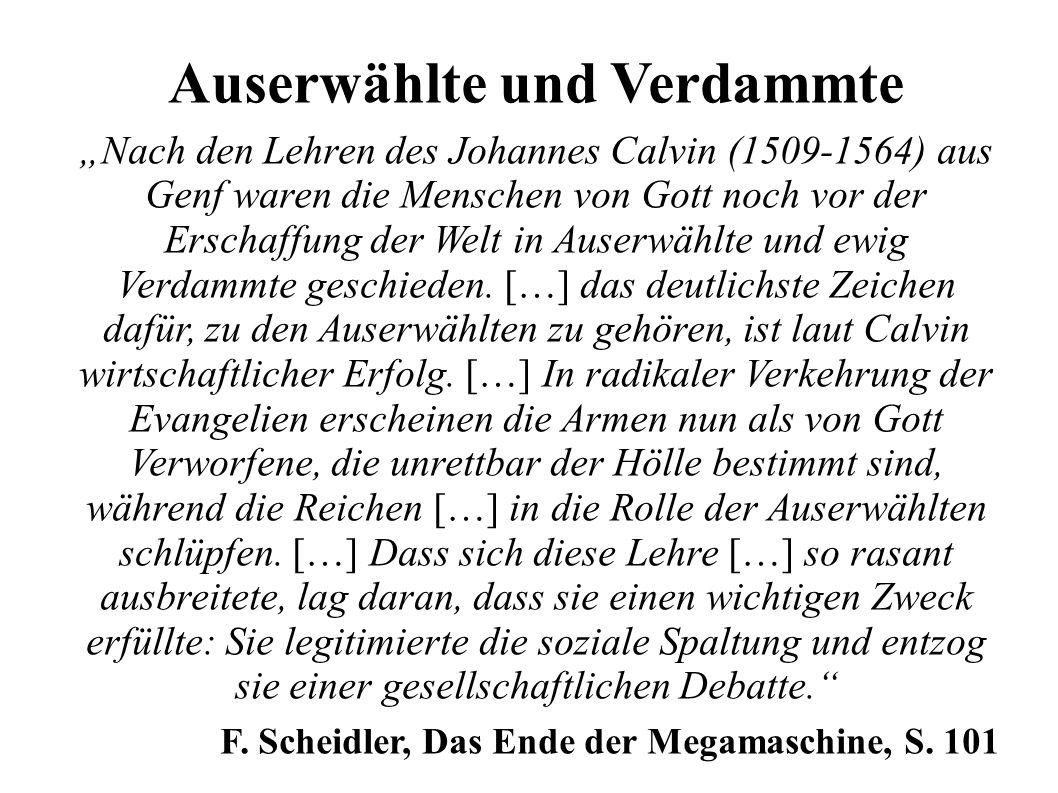 """Auserwählte und Verdammte """"Nach den Lehren des Johannes Calvin (1509-1564) aus Genf waren die Menschen von Gott noch vor der Erschaffung der Welt in Auserwählte und ewig Verdammte geschieden."""