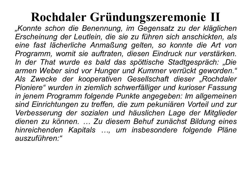 """Rochdaler Gründungszeremonie II """"Konnte schon die Benennung, im Gegensatz zu der kläglichen Erscheinung der Leutlein, die sie zu führen sich anschickten, als eine fast lächerliche Anmaßung gelten, so konnte die Art von Programm, womit sie auftraten, diesen Eindruck nur verstärken."""