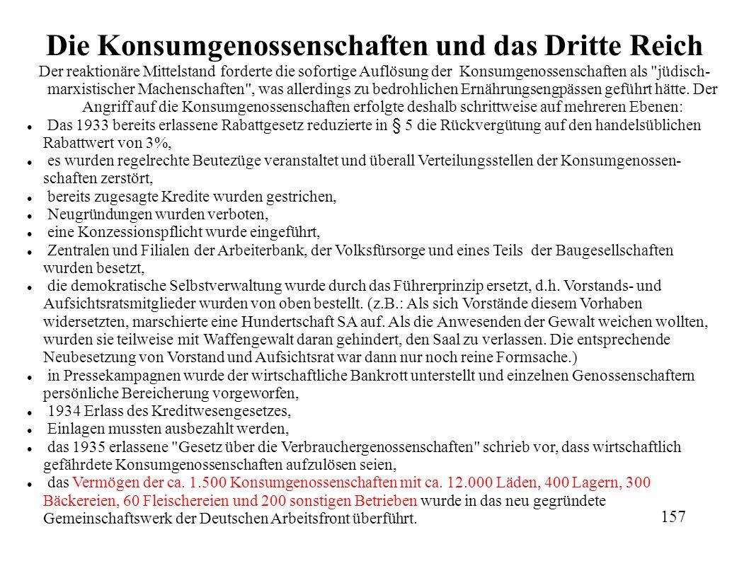 Die Konsumgenossenschaften und das Dritte Reich Der reaktionäre Mittelstand forderte die sofortige Auflösung der Konsumgenossenschaften als jüdisch- marxistischer Machenschaften , was allerdings zu bedrohlichen Ernährungsengpässen geführt hätte.