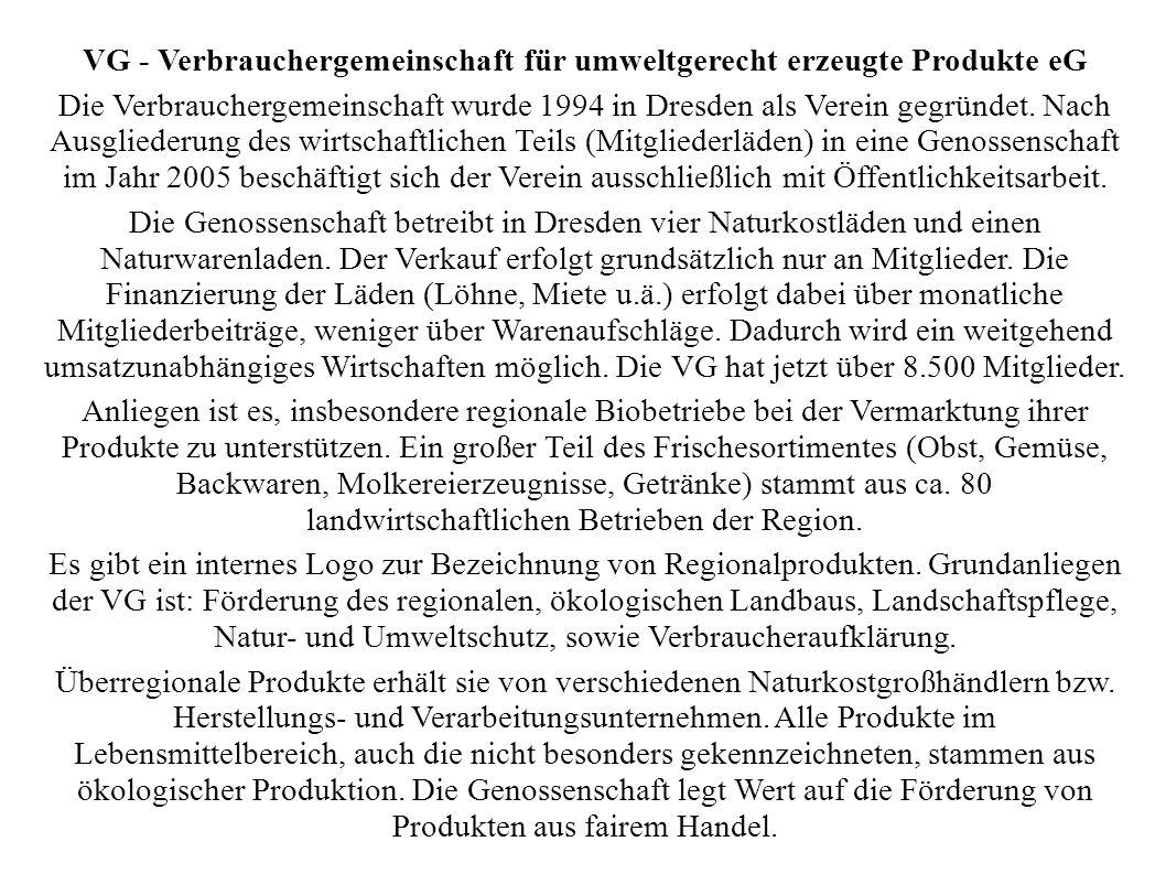 VG - Verbrauchergemeinschaft für umweltgerecht erzeugte Produkte eG Die Verbrauchergemeinschaft wurde 1994 in Dresden als Verein gegründet.