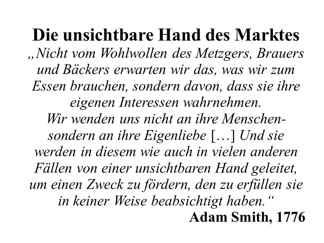 """Die unsichtbare Hand des Marktes """"Nicht vom Wohlwollen des Metzgers, Brauers und Bäckers erwarten wir das, was wir zum Essen brauchen, sondern davon, dass sie ihre eigenen Interessen wahrnehmen."""