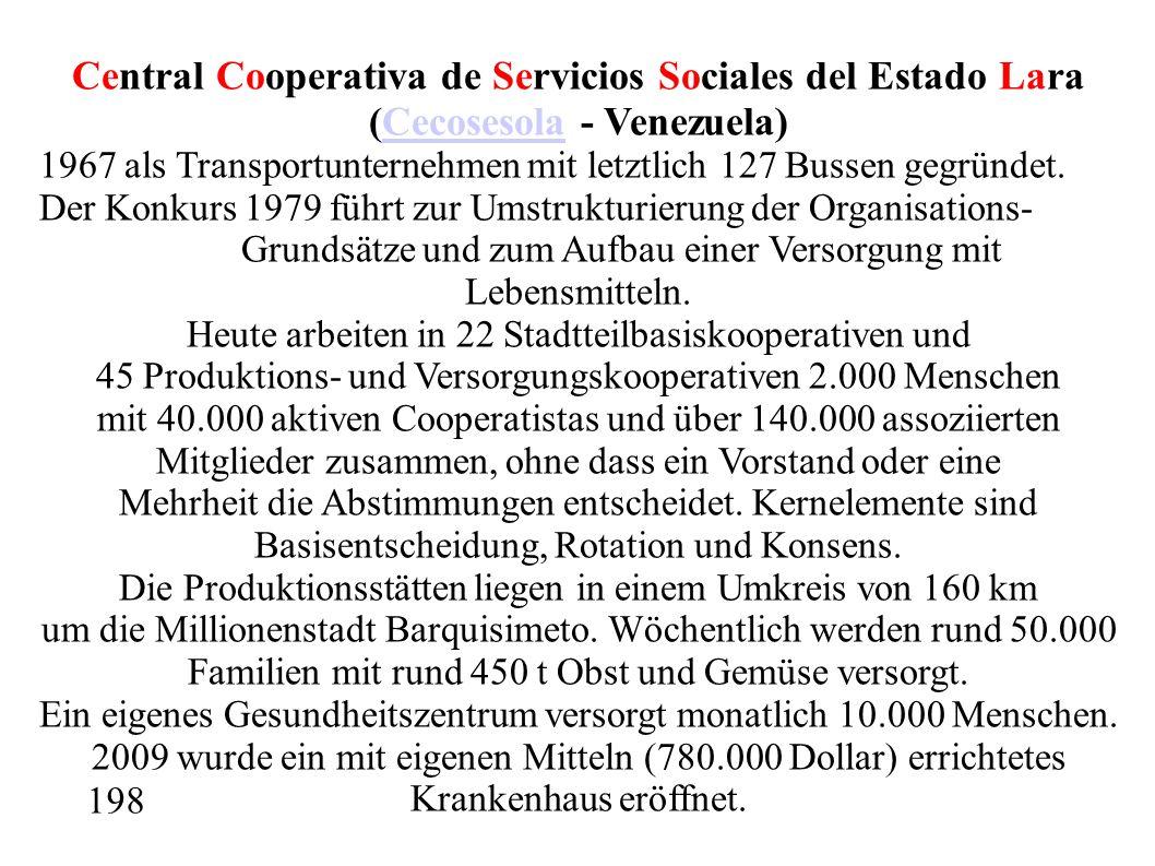 Central Cooperativa de Servicios Sociales del Estado Lara (Cecosesola - Venezuela)Cecosesola 1967 als Transportunternehmen mit letztlich 127 Bussen gegründet.