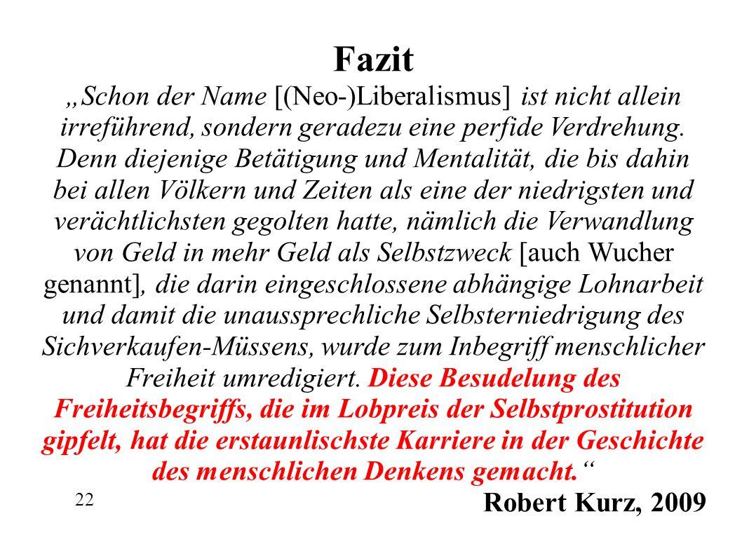 """Fazit """"Schon der Name [(Neo-)Liberalismus] ist nicht allein irreführend, sondern geradezu eine perfide Verdrehung."""