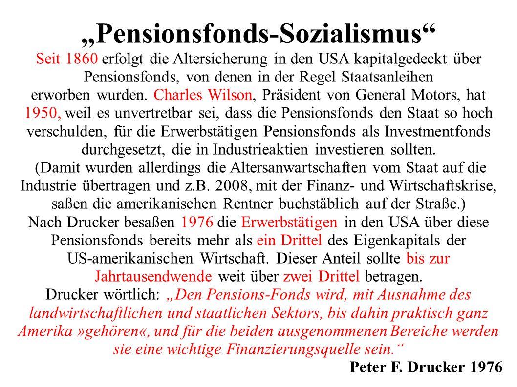 """""""Pensionsfonds-Sozialismus Seit 1860 erfolgt die Altersicherung in den USA kapitalgedeckt über Pensionsfonds, von denen in der Regel Staatsanleihen erworben wurden."""