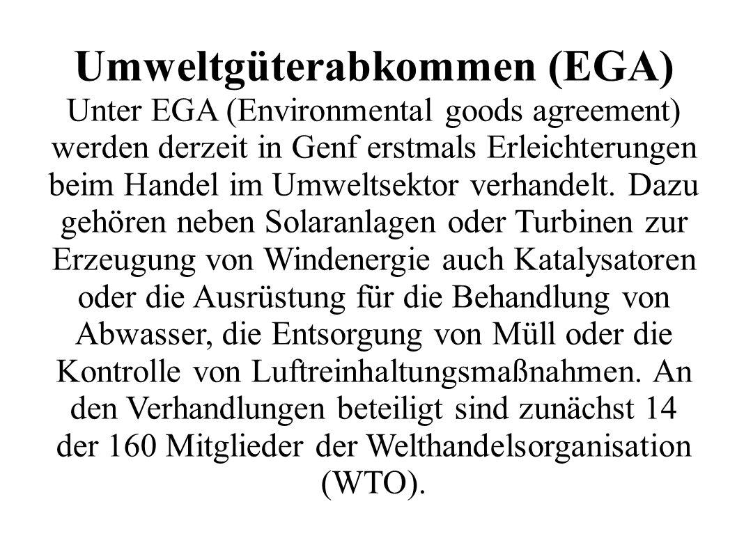 Umweltgüterabkommen (EGA) Unter EGA (Environmental goods agreement) werden derzeit in Genf erstmals Erleichterungen beim Handel im Umweltsektor verhandelt.