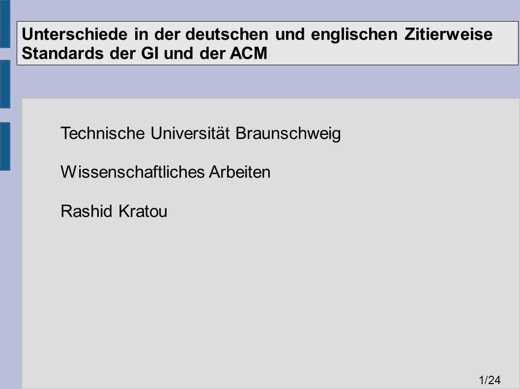 Unterschiede in der deutschen und englischen Zitierweise Standards der GI und der ACM 1 /24 Technische Universität Braunschweig Wissenschaftliches Arbeiten Rashid Kratou