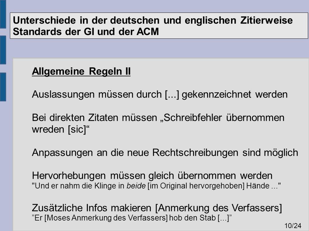 Unterschiede in der deutschen und englischen Zitierweise Standards der GI und der ACM 10 /24 Allgemeine Regeln II Auslassungen müssen durch [...] geke