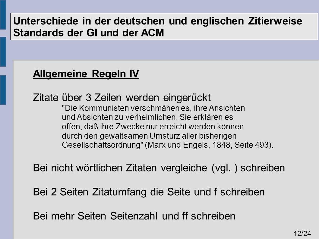 Unterschiede in der deutschen und englischen Zitierweise Standards der GI und der ACM 12 /24 Allgemeine Regeln IV Zitate über 3 Zeilen werden eingerüc