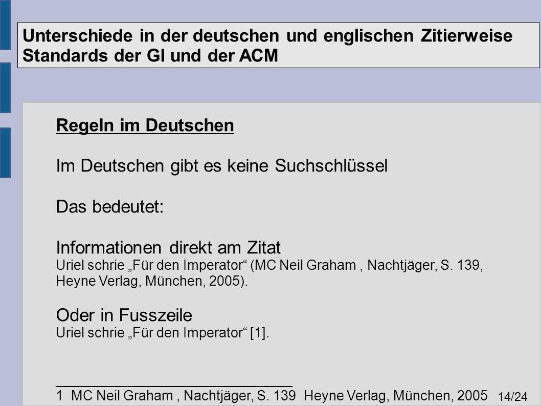 """Unterschiede in der deutschen und englischen Zitierweise Standards der GI und der ACM 14 /24 Regeln im Deutschen Im Deutschen gibt es keine Suchschlüssel Das bedeutet: Informationen direkt am Zitat Uriel schrie """"Für den Imperator (MC Neil Graham, Nachtjäger, S."""