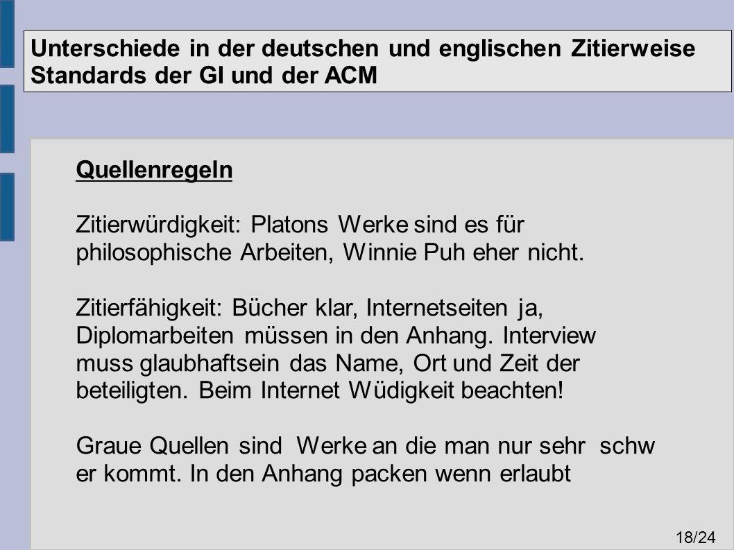 Unterschiede in der deutschen und englischen Zitierweise Standards der GI und der ACM 18 /24 Quellenregeln Zitierwürdigkeit: Platons Werke sind es für philosophische Arbeiten, Winnie Puh eher nicht.