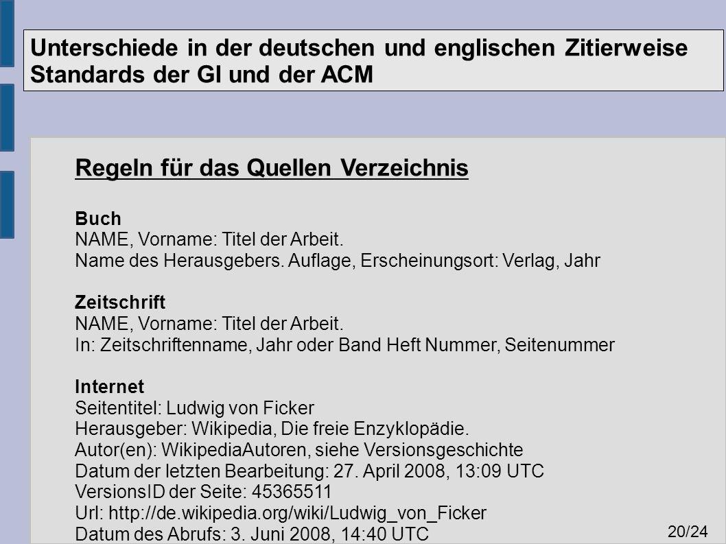 Unterschiede in der deutschen und englischen Zitierweise Standards der GI und der ACM 20 /24 Regeln für das Quellen Verzeichnis Buch NAME, Vorname: Titel der Arbeit.