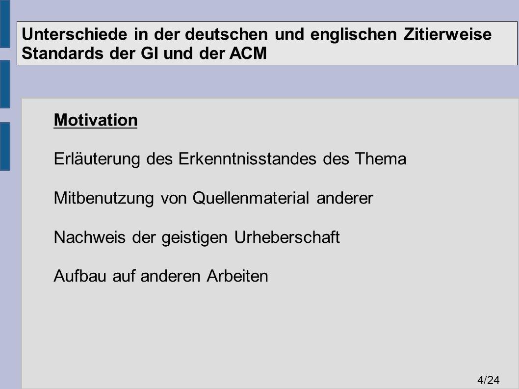 Unterschiede in der deutschen und englischen Zitierweise Standards der GI und der ACM 4 /24 Motivation Erläuterung des Erkenntnisstandes des Thema Mitbenutzung von Quellenmaterial anderer Nachweis der geistigen Urheberschaft Aufbau auf anderen Arbeiten