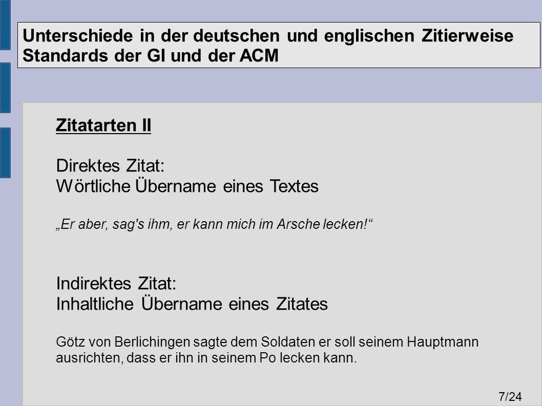 Unterschiede in der deutschen und englischen Zitierweise Standards der GI und der ACM 7 /24 Zitatarten II Direktes Zitat: Wörtliche Übername eines Tex