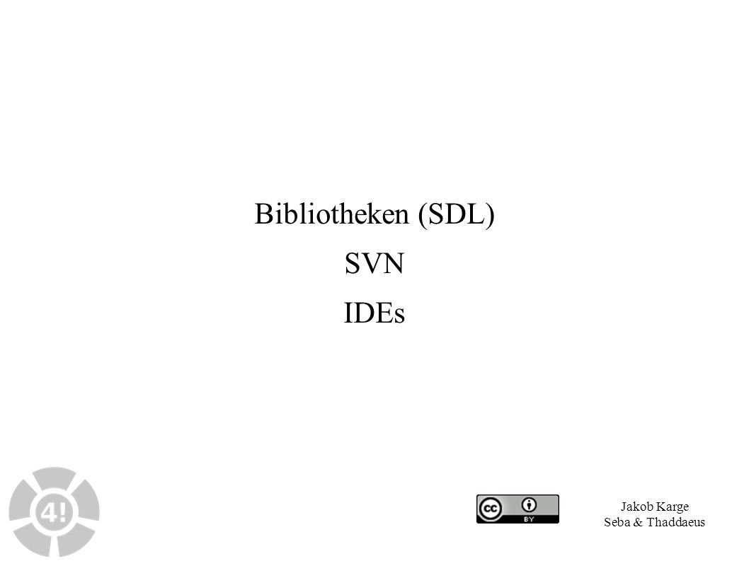 Bibliotheken (SDL) SVN IDEs Jakob Karge Seba & Thaddaeus