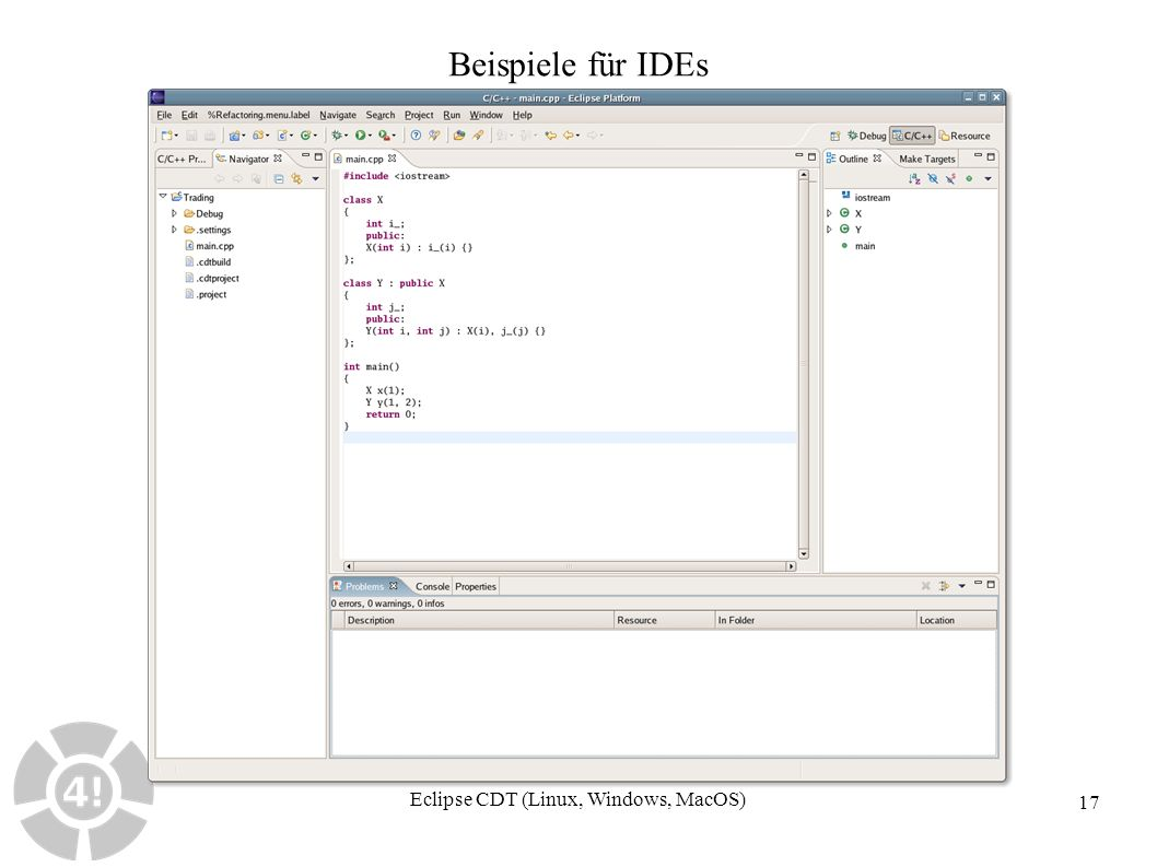 17 Beispiele für IDEs Eclipse CDT (Linux, Windows, MacOS)