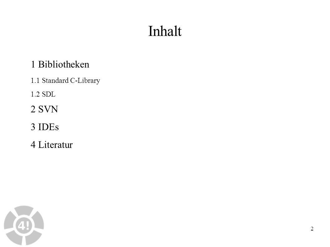 2 Inhalt 1 Bibliotheken 1.1 Standard C-Library 1.2 SDL 2 SVN 3 IDEs 4 Literatur