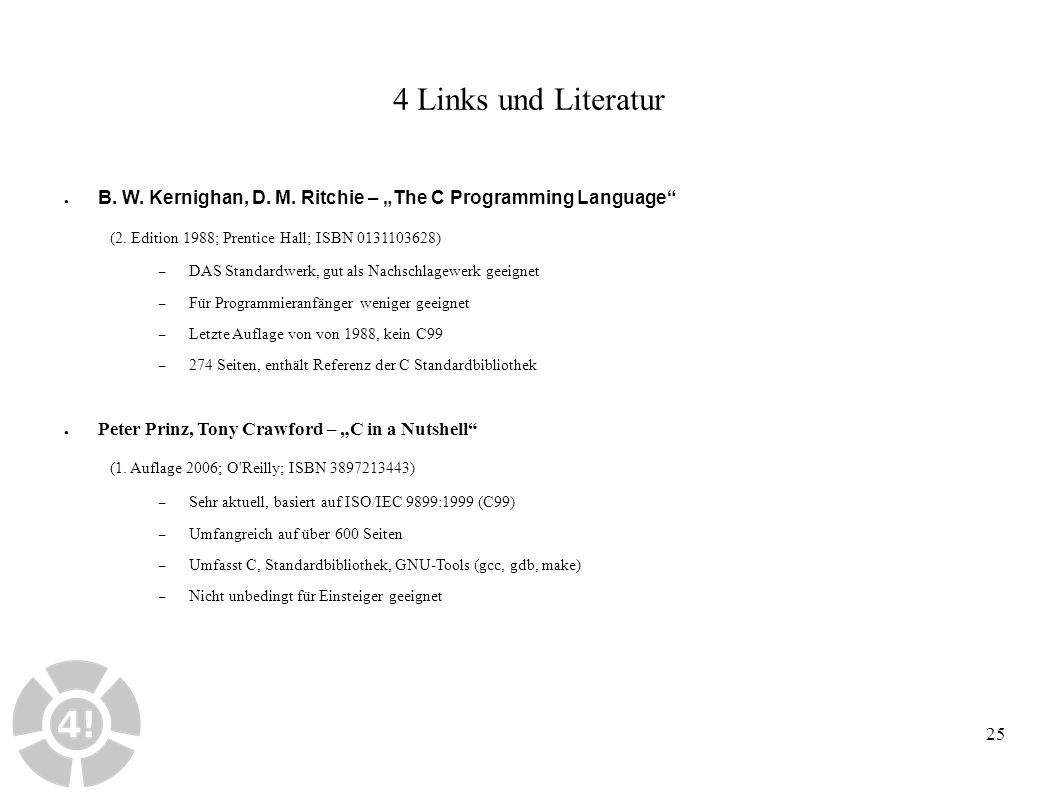 "25 4 Links und Literatur ● B.W. Kernighan, D. M. Ritchie – ""The C Programming Language (2."