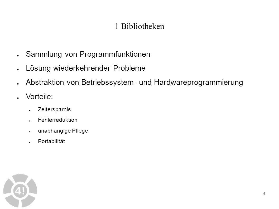 3 1 Bibliotheken ● Sammlung von Programmfunktionen ● Lösung wiederkehrender Probleme ● Abstraktion von Betriebssystem- und Hardwareprogrammierung ● Vo