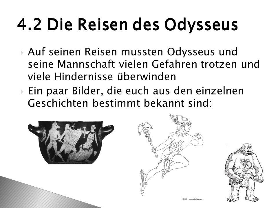  Auf seinen Reisen mussten Odysseus und seine Mannschaft vielen Gefahren trotzen und viele Hindernisse überwinden  Ein paar Bilder, die euch aus den einzelnen Geschichten bestimmt bekannt sind: 4.2 Die Reisen des Odysseus