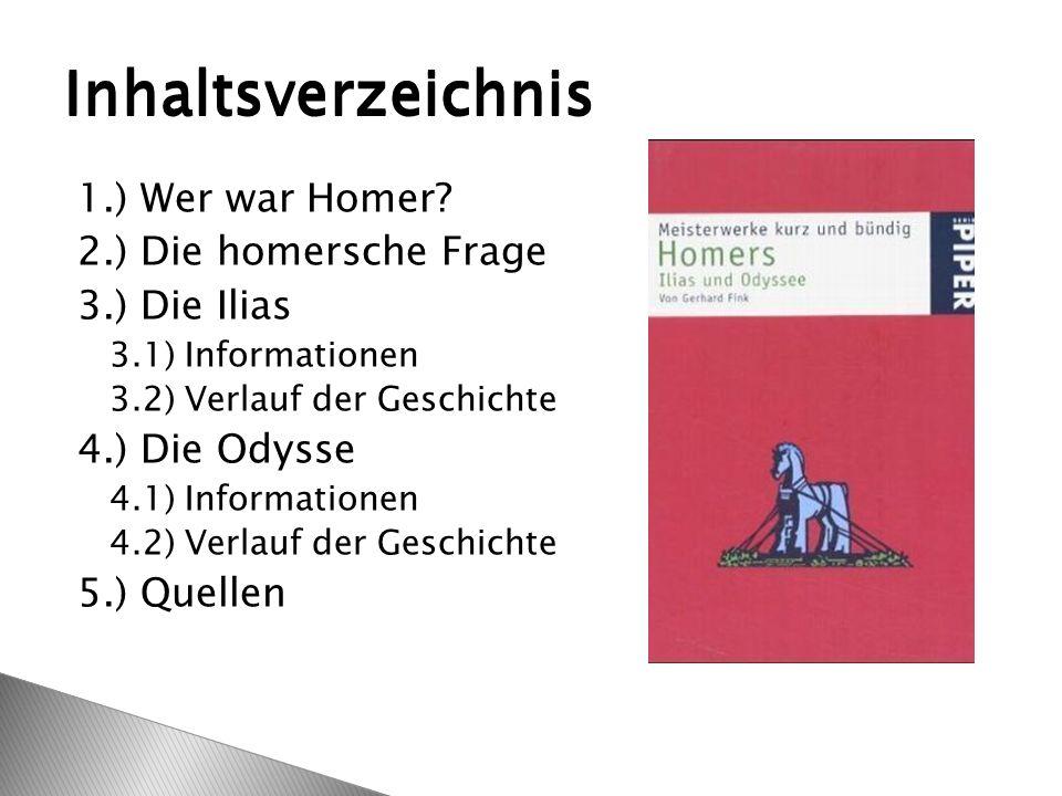 1.) Wer war Homer? 2.) Die homersche Frage 3.) Die Ilias 3.1) Informationen 3.2) Verlauf der Geschichte 4.) Die Odysse 4.1) Informationen 4.2) Verlauf