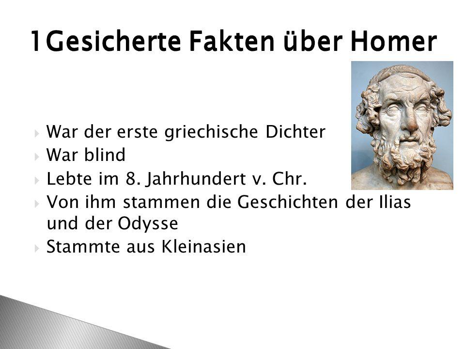 War der erste griechische Dichter  War blind  Lebte im 8. Jahrhundert v. Chr.  Von ihm stammen die Geschichten der Ilias und der Odysse  Stammte