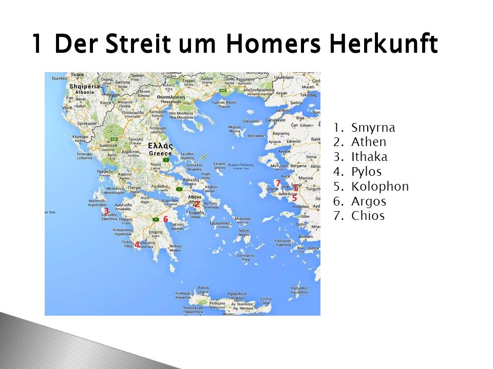 1 Der Streit um Homers Herkunft 1.Smyrna 2.Athen 3.Ithaka 4.Pylos 5.Kolophon 6.Argos 7.Chios