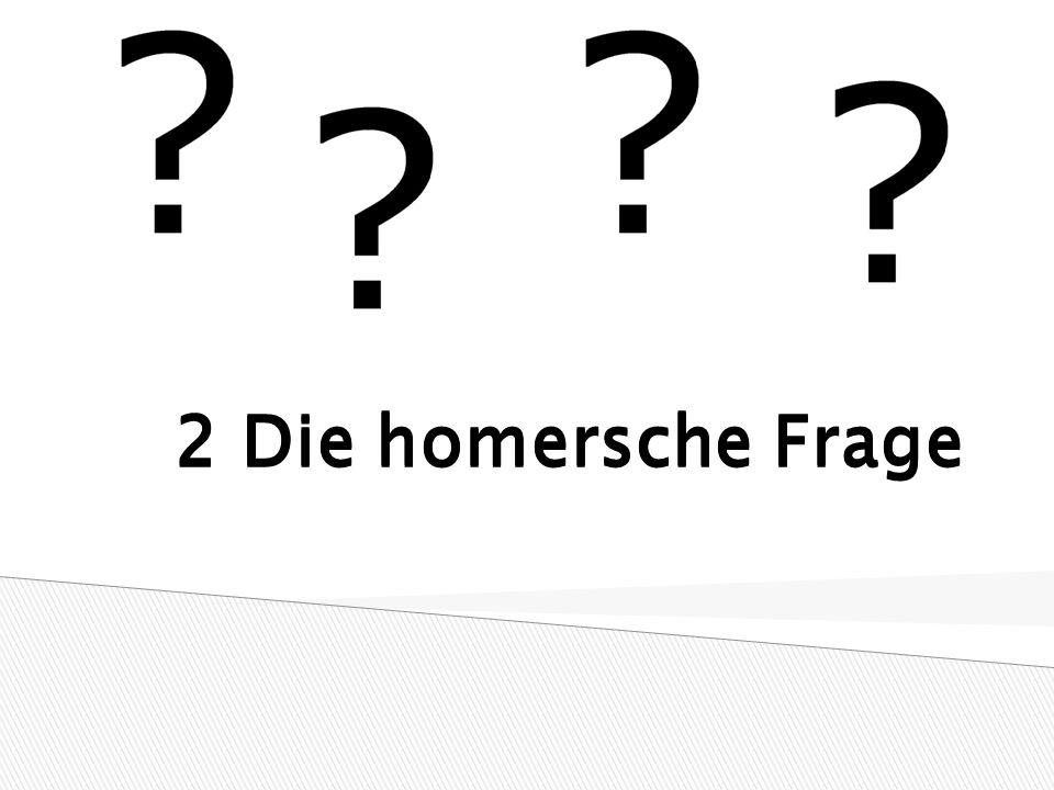 2 Die homersche Frage