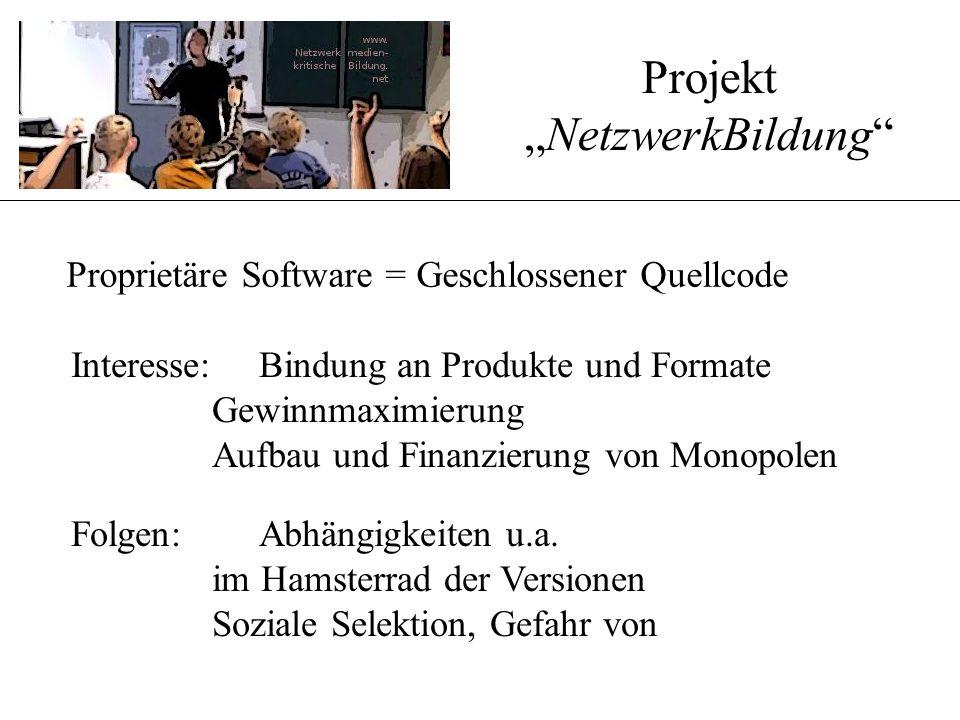 """Proprietäre Software = Geschlossener Quellcode Projekt """"NetzwerkBildung Interesse: Bindung an Produkte und Formate Gewinnmaximierung Aufbau und Finanzierung von Monopolen Folgen: Abhängigkeiten u.a."""