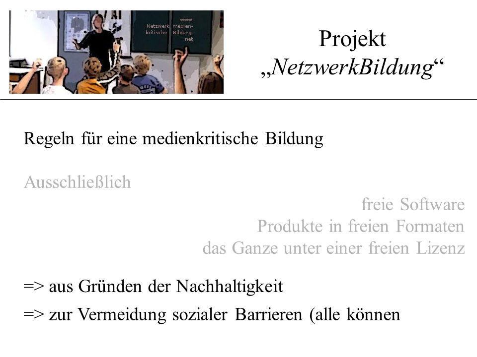 """Regeln für eine medienkritische Bildung Ausschließlich freie Software Produkte in freien Formaten das Ganze unter einer freien Lizenz => aus Gründen der Nachhaltigkeit => zur Vermeidung sozialer Barrieren (alle können Anwendungen und Produkte legal nutzen) Projekt """"NetzwerkBildung"""