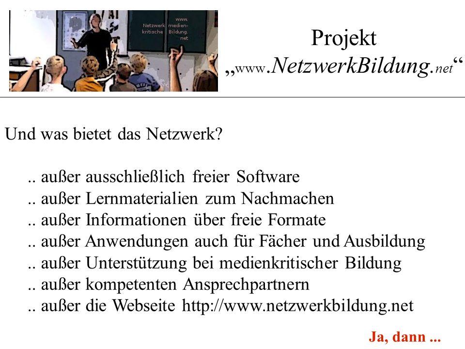 """Projekt """" www.NetzwerkBildung. net """" Und was bietet das Netzwerk?.. außer ausschließlich freier Software.. außer Lernmaterialien zum Nachmachen.. auße"""