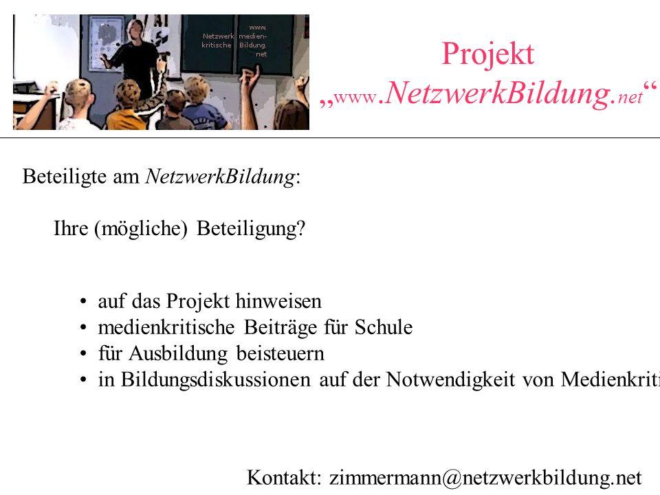 """Projekt """" www.NetzwerkBildung. net """" Beteiligte am NetzwerkBildung: Kontakt: zimmermann@netzwerkbildung.net Ihre (mögliche) Beteiligung? auf das Proje"""