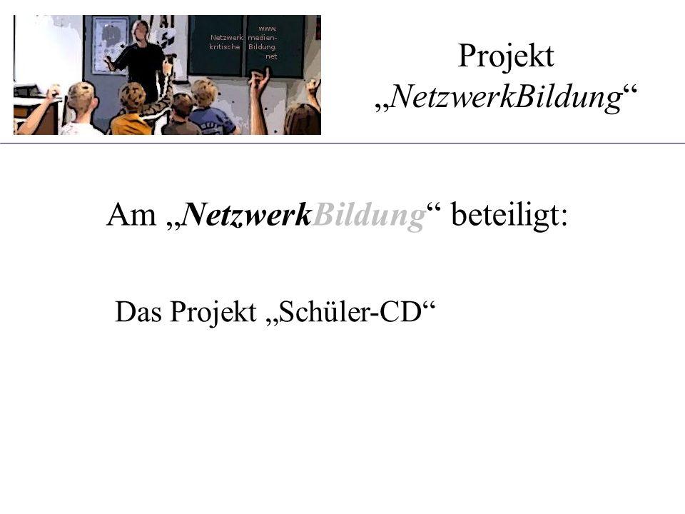 """Am """"NetzwerkBildung"""" beteiligt: Projekt """"NetzwerkBildung"""" Das Projekt """"Schüler-CD"""""""