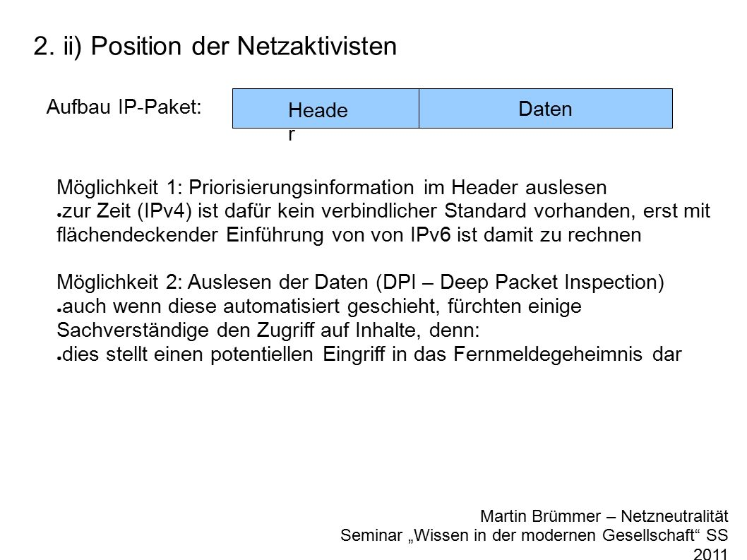 "2. ii) Position der Netzaktivisten Martin Brümmer – Netzneutralität Seminar ""Wissen in der modernen Gesellschaft"" SS 2011 Aufbau IP-Paket: Daten Heade"
