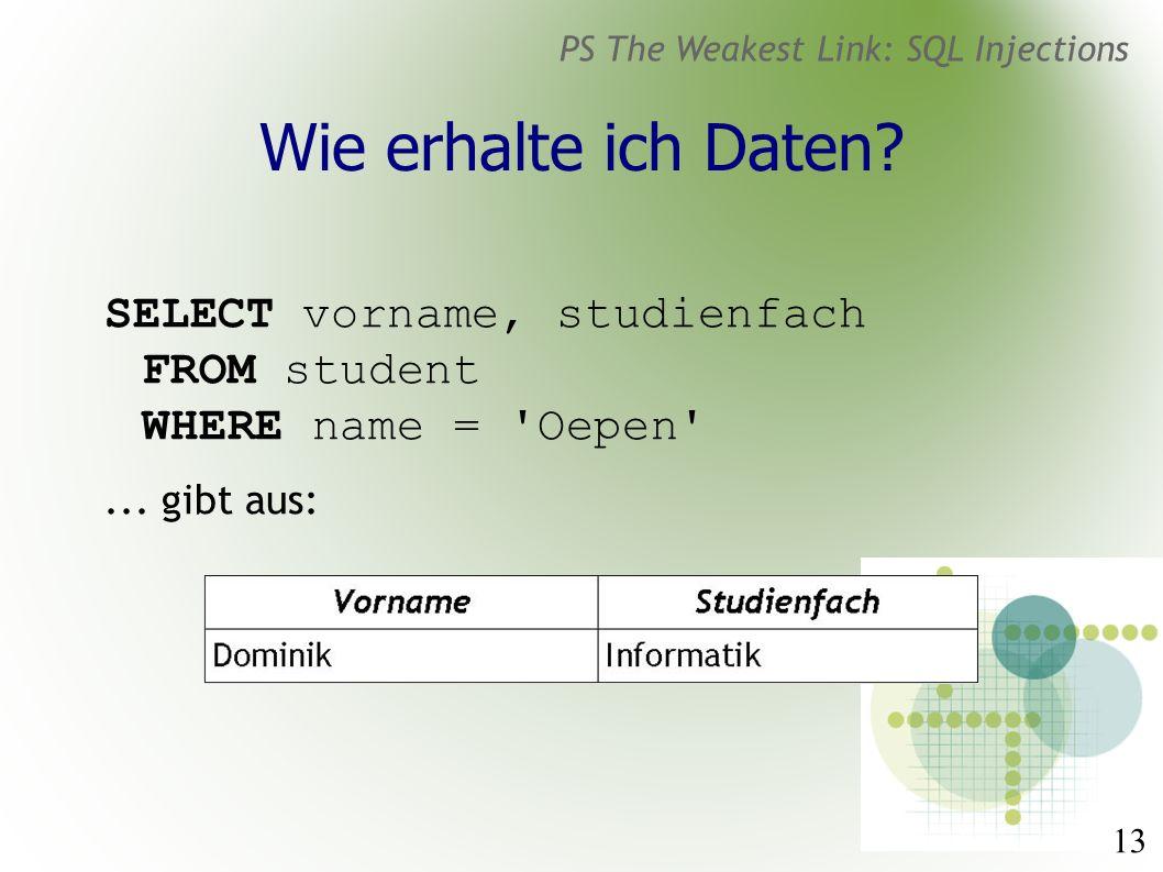 13 PS The Weakest Link: SQL Injections Wie erhalte ich Daten.