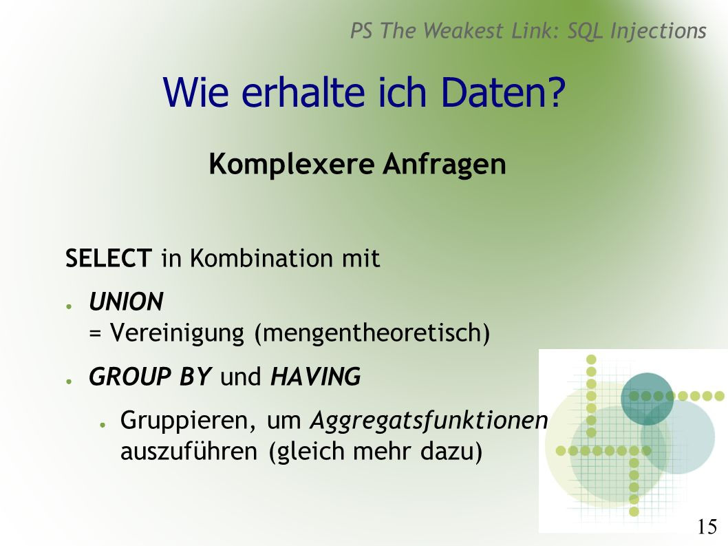 15 PS The Weakest Link: SQL Injections Wie erhalte ich Daten.