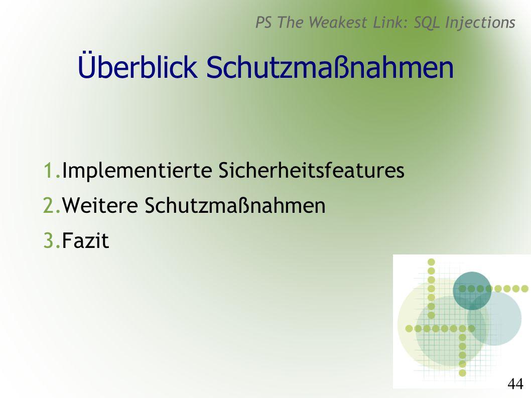 44 PS The Weakest Link: SQL Injections Überblick Schutzmaßnahmen 1.Implementierte Sicherheitsfeatures 2.Weitere Schutzmaßnahmen 3.Fazit
