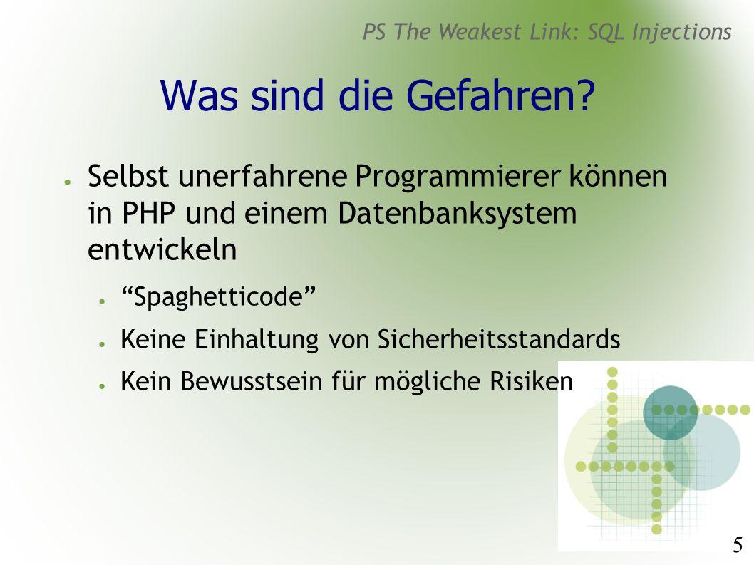 5 PS The Weakest Link: SQL Injections Was sind die Gefahren.