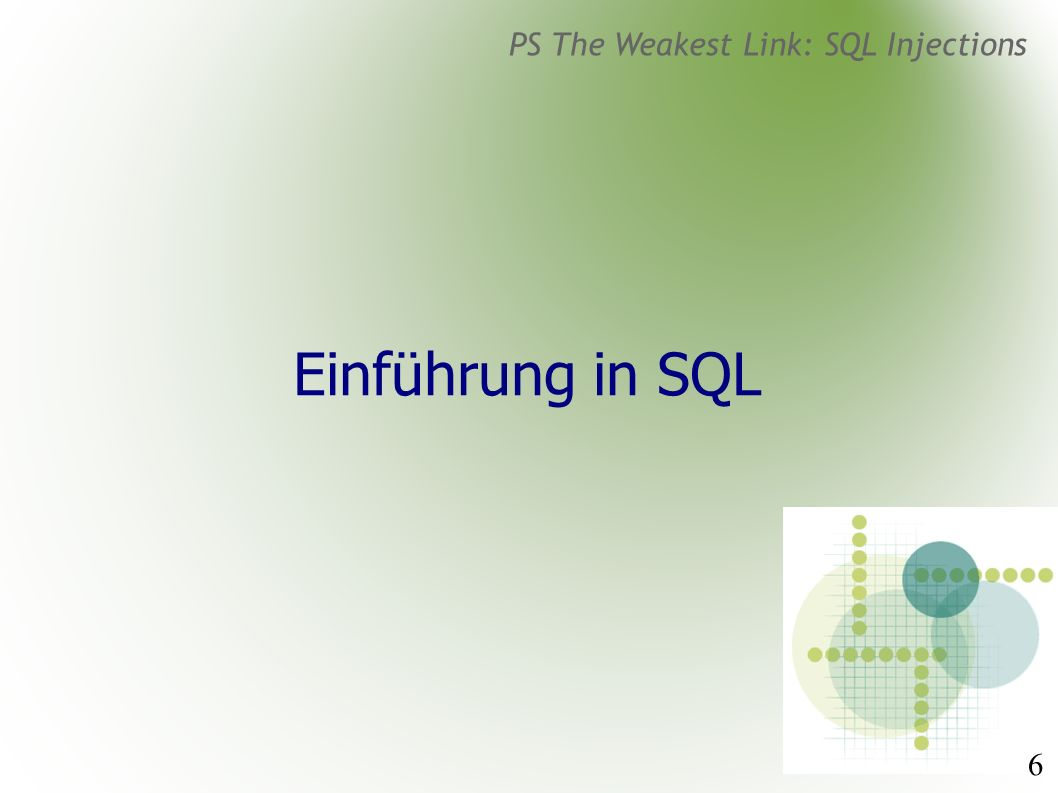 6 PS The Weakest Link: SQL Injections Einführung in SQL