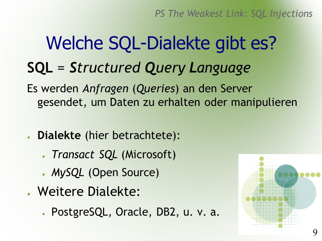 9 PS The Weakest Link: SQL Injections Welche SQL-Dialekte gibt es.