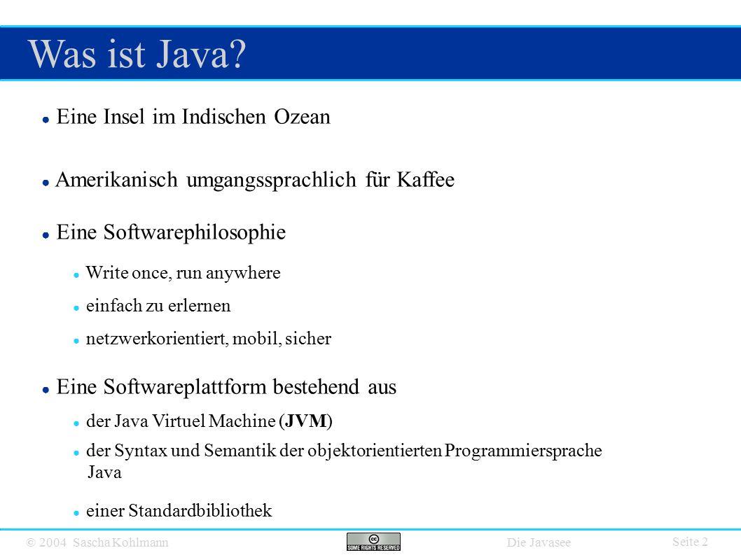 © 2004 Sascha Kohlmann Die Javasee Was ist Java.