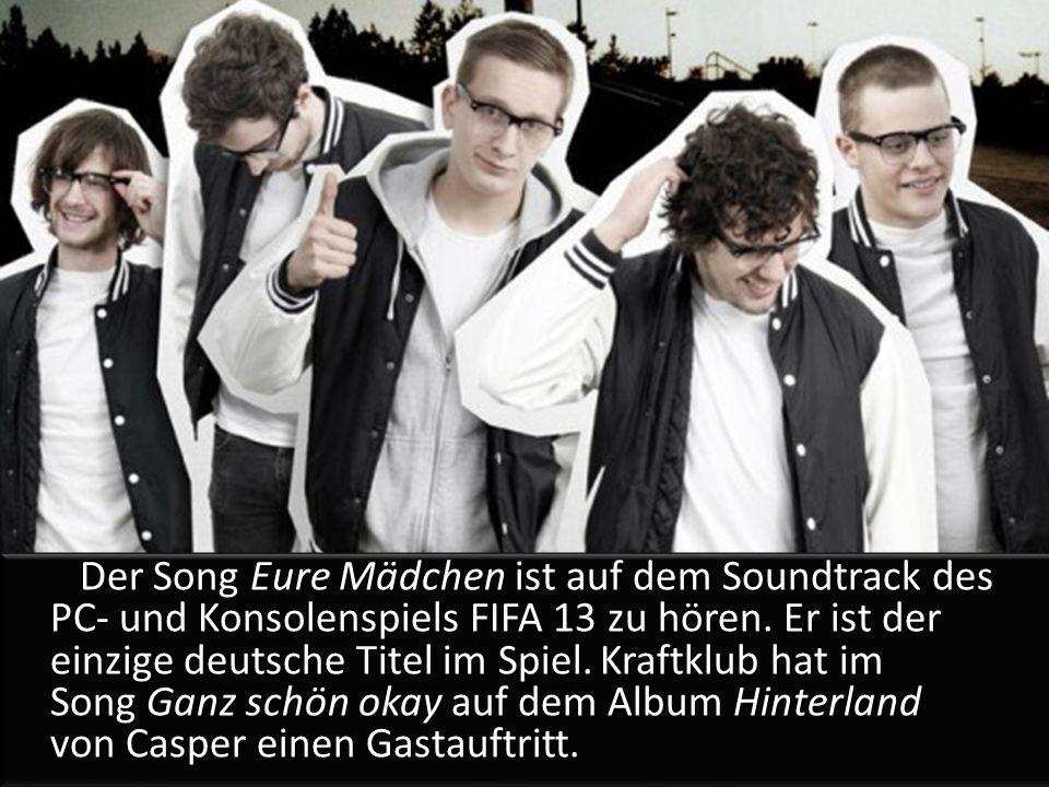 Der Song Eure Mädchen ist auf dem Soundtrack des PC- und Konsolenspiels FIFA 13 zu hören.
