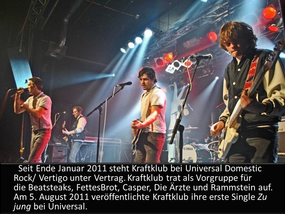 Seit Ende Januar 2011 steht Kraftklub bei Universal Domestic Rock/ Vertigo unter Vertrag.
