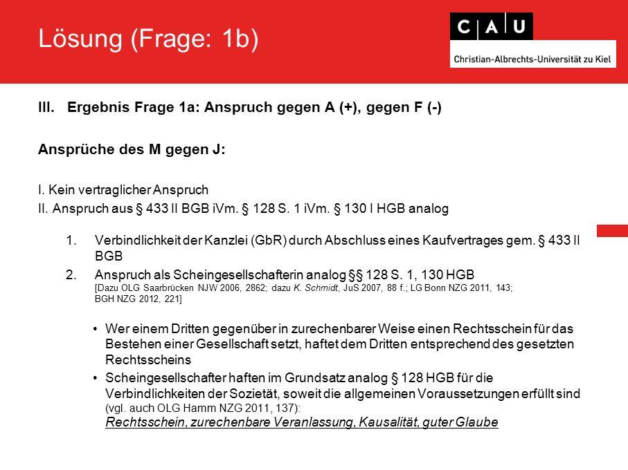 Lösung (Frage: 1b) III.Ergebnis Frage 1a: Anspruch gegen A (+), gegen F (-) Ansprüche des M gegen J: I.
