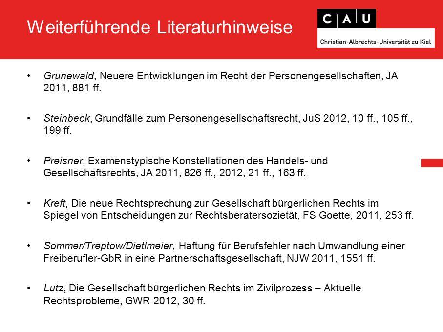 Weiterführende Literaturhinweise Grunewald, Neuere Entwicklungen im Recht der Personengesellschaften, JA 2011, 881 ff.