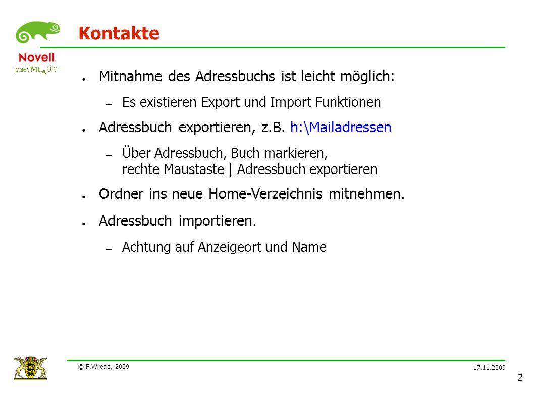 17.11.2009 © F.Wrede, 2009 2 Kontakte ● Mitnahme des Adressbuchs ist leicht möglich: – Es existieren Export und Import Funktionen ● Adressbuch exportieren, z.B.