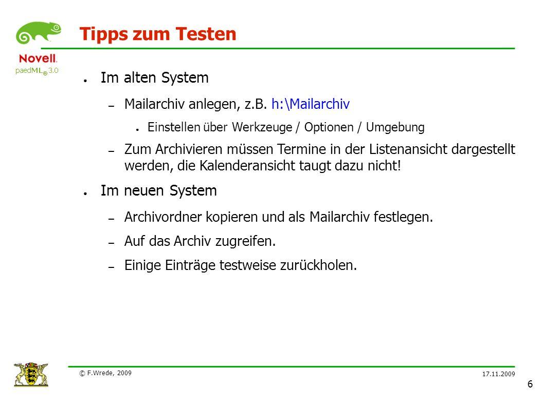 17.11.2009 © F.Wrede, 2009 6 Tipps zum Testen ● Im alten System – Mailarchiv anlegen, z.B.