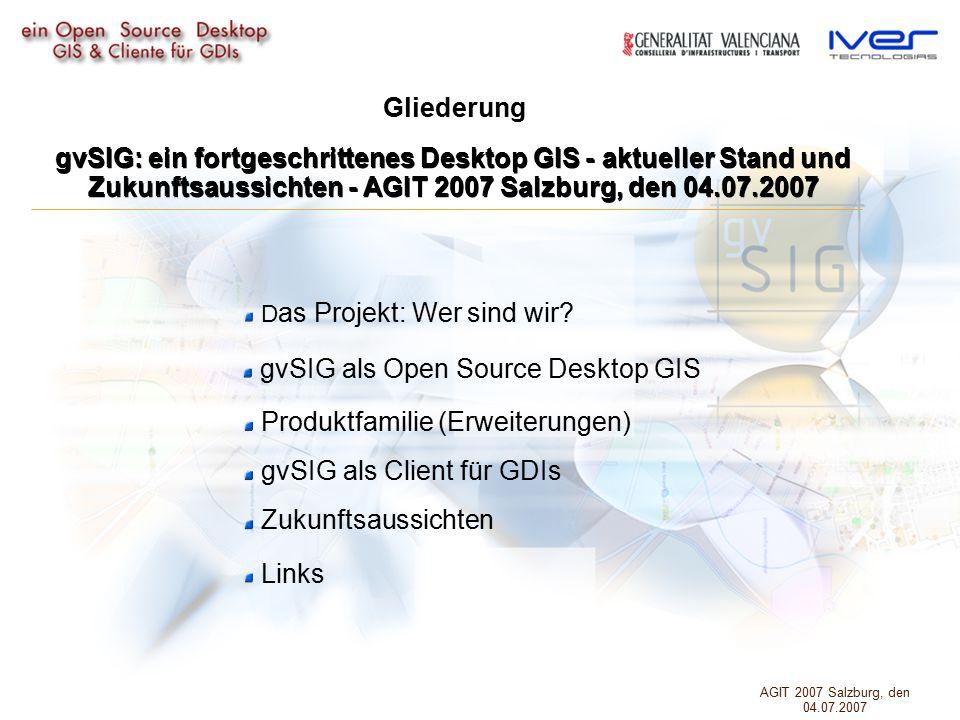 Gliederung gvSIG: ein fortgeschrittenes Desktop GIS - aktueller Stand und Zukunftsaussichten - AGIT 2007 Salzburg, den 04.07.2007 D as Projekt: Wer sind wir.