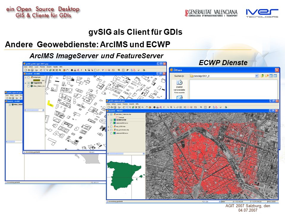 gvSIG als Client für GDIs Andere Geowebdienste: ArcIMS und ECWP ECWP Dienste ArcIMS ImageServer und FeatureServer AGIT 2007 Salzburg, den 04.07.2007